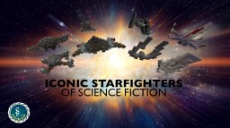 Iconic Starfighters of Sci-Fi  |  A StarPhoenix Compilation Minecraft Map & Project