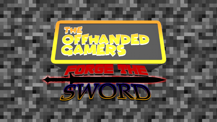 The Offhanded Gamers 1.1 - FORGE THE SWORD UPDATE