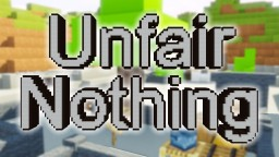 UNFAIR NOTHING v1.1 Minecraft Map & Project